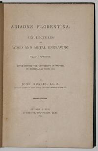 Ariadne Florentina. Six Lectures on Wood and Metal Engraving. With Appendix. Given before the University of Oxford, in Michaelmas Term 1872.