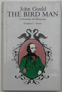 John Gould. The Bird Man. A Chronology and Bibliography.