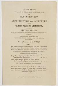 [Advert.] In the Press, To be ready for delivery on the 1st of March, 1819, an Illustration of the Architecture and Sculpture of the Cathedral of Lincoln, Consisting of Sixteen Plates...