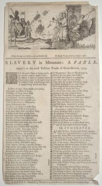 Slavery in Miniature: a fable. Apply'd to the most factious people of Great-Britain, 1745. While George and Justice rules our British Isle No Popish Varlets shall our Rights defile.
