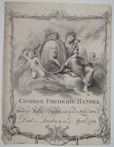 George Frederic Handel. Born at Halle, in Saxony, the 24th.of Feby. 1682. Died in London, the 13th.of Aril, 1759.