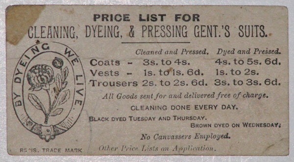 Price List for Cleaning, Dyeing, & Pressing Gent.'s Suits. By Dyeing we Live. Cleaned and Press [pricing]. Dyed and Pressed [pricing]. All Goods sent for and delivered free of charge. Cleaning done every day.