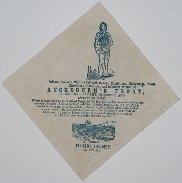 Sailors, Sea-side Visitors (of both Sexes), Yachtsmen, Emigrants, Pilots, Travellers, Fishermen, and Scholars should use Ayckbourn's Float, Patent Invisible life Preserver and Swimming Belt, Which is patronized by Lord Alfred Paget, Sir W. Hungate, and