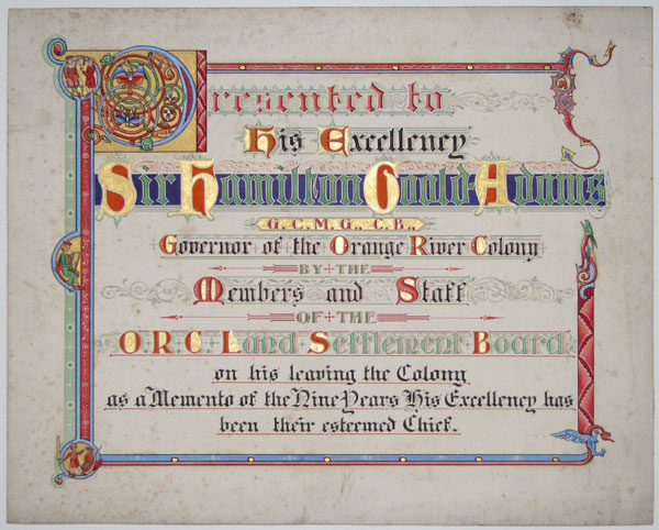 Presented to His Excellency Sir Hamilton Goold-Adams G.C.M.G., C.B., Governor of the Orange River Colony by the Members and Staff of the O.R.C. Land Settlement Board on his leaving the Colony as a Memento of the Nine Years His Excellency has been their