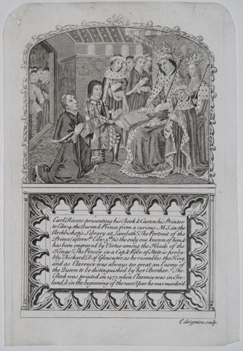 Earl River presenting his Book & Caxton his Printer to Edw.4. the Queen & Prince; from a curious M.S. in the Archbishops Library at Lambeth. The Portrait of the Prince (afterw.ds Edw.5.th) is the only one known of him, & has been engraved by Vertue among