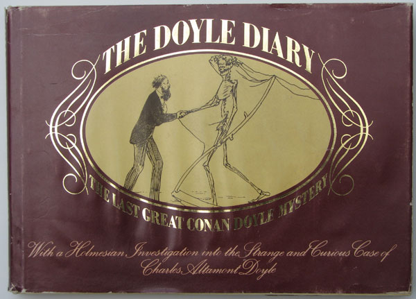 The Doyle Diary. The Last Great Conan Doyle Mystery. With a Holmesian Investigation into the Strange and Curious Case of Charles Altamont Doyle.
