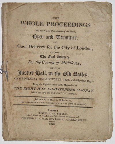 The Whole Proceedings On the King's Commission of the Peace, Oyer and Terminer, And Gaol Delivery for the City of London, and also The Gaol Delivery For the County of Middlesex, held at Justic Hall, in the Old Bailey; on Wednesday, 23rd of October, 1822,