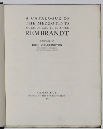A Catalogue of the Mezzotints after, or said to be after Rembrandt.