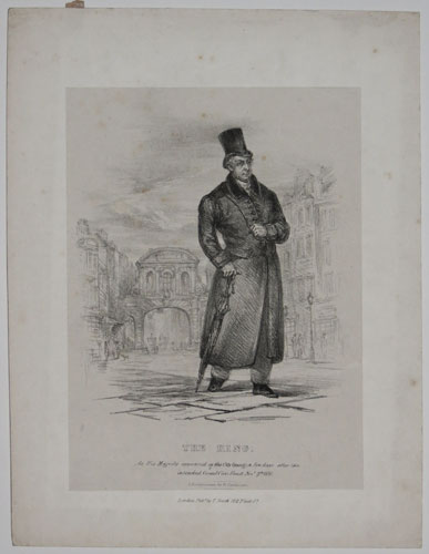 The King. As His Majesty appeared in the City (incog.) a few days after the intended Grand Civic Feast Nov.r 9th. 1830.