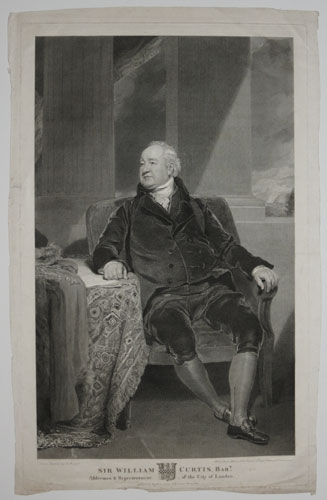 Sir William Curtis, Bar.t. Alderman & Representative of the City of London.
