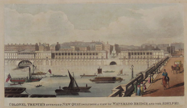 Colonel Trench's intended New Quay including a View of Waterloo Bridge and the Adelphi.