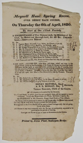 Meynell Hunt Spring Races, Over Derby Race Course, On Thursday the 6th of April, 1820. To Start at One o'Clock Precisely. A Sweepstakes of Five Guineas each, by Members of the Club, for Horses not thorough bred, &c. &c. &c. Two-mile heats.---Gentlemen