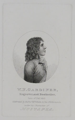 W.N. Gardiner, Engraver, and Bookseller. Late of Pall Mall Celebrated by the Rev.d Mr. Dibden in his Bibliomania under the Character of Mustapha.