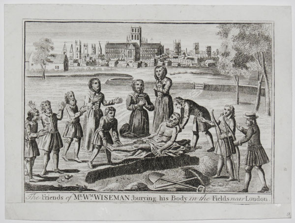 The Friends of Mr W.m Wiseman, burying his Body in the Fields near London.