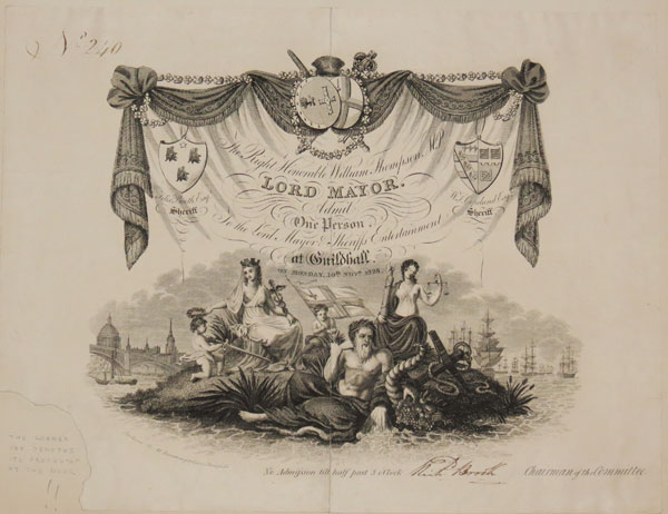 [Invitation] The Right Honourable William Thompson, M.P. Lord Mayor. Admit One Person, To the Lord Mayor & Sheriffs Entertainment at Guildhall  On Monday 10th. Novr. 1828.