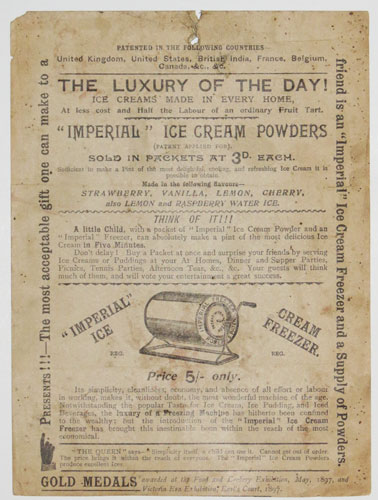 "The Luxury of the Day! Ice Creams made in Every Home, at less cost and Half the Labour of an ordinary Fruit Tart. ""Imperial"" Ice Cream Powders (Patent Applied For). Sold in Packets at 3d. each. Sufficient to make a Pint of the most delightful, cooling and"
