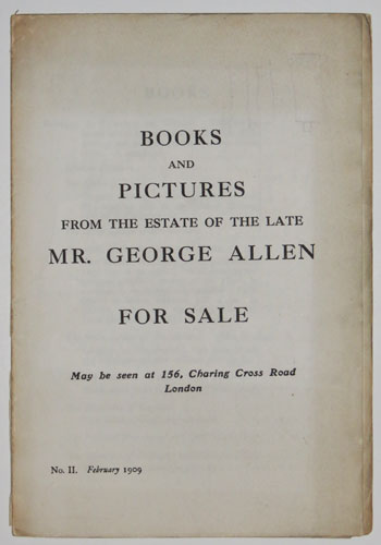 Books and Pictures from the Estate of the Late Mr. George Allen. For Sale. May be seen at 156, Charing Cross Road London.