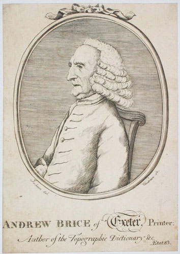 Andrew Brice of Exeter, Printer: Author of the Topographic Dictionary &c. Aetat 83.