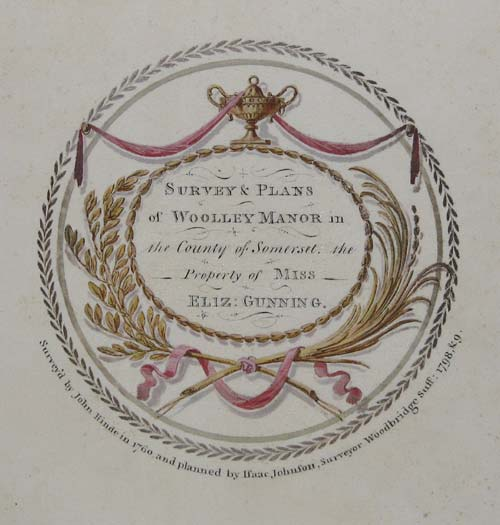 Survey & Plans of Woolley Manor in the County of Somerset, the Property of Miss Eliz: Gunning.