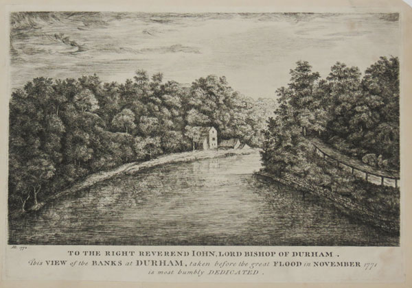 To the Right Reverend John, Lord Bishop of Durham, This View of the Banks at Durham, taken before the great Flood in November 1771 is most humbly Dedicated.