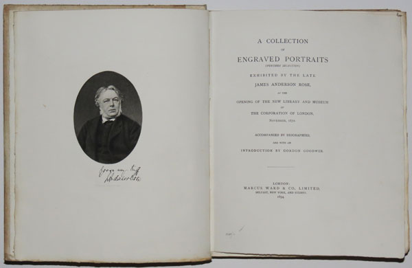 A Collection of Engraved Portraits Exhibited by the late James Anderson Rose at the Opening of the new Library and Museum of the Corperation of London, November 1872. Vols 1. [&] Vol 2.