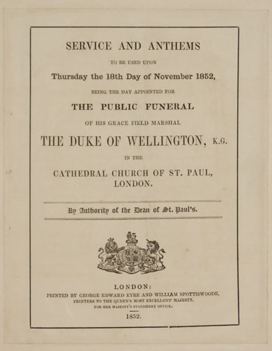 Service and Anthems to be used upon Thursday the 18th Day of November 1852, being the Day Appointed for the Public Funeral of His Grace Field Marshal The Duke of Wellington,
