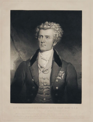 His Excellency Sir Francis Bond Head, Bart: K.C.H. Lieuenant Governor of Upper Canada, &c &c &c