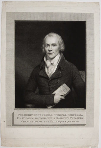 The Right Honourable Spencer Perceval, First Commisioner of his Majesty's Treasury, Chancelor of the Exchequer, &c.&c.&c.