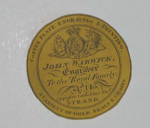 [ENGRAVER & PRINTER] Copper Plate Engraver & Printer. John Warwick, Engraver To the Royal Family. No. 145 opposite Catherine Street, Strand. A Variety of Gold Seals & Chains.