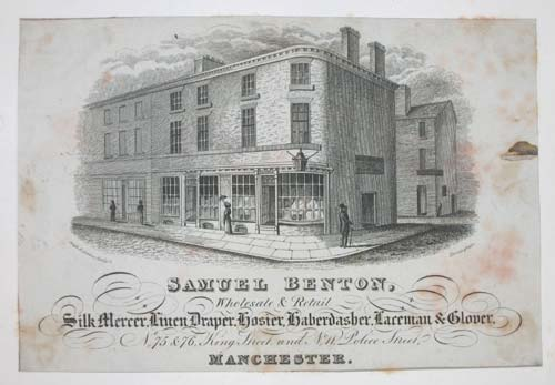 [LINEN DRAPERS]  Samuel Benton, Wholesale & Retail Silk Mercer, Linen Draper, Hosier, Haberdasher, Laceman & Glover, No.75 & 76, King Street and No.11 police Street, Manchester.