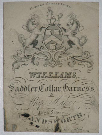 Williams. Saddler, Collar, Harness & Whip Maker,  High Street, Wandsworth.  Horses Neatly Fitted.  Engraving neatly Executed.
