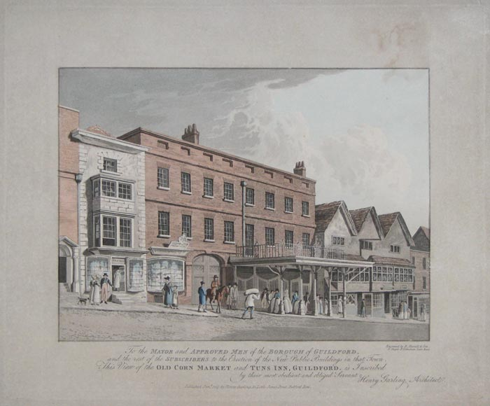 To the Mayor and Approved Men of the Borough of Guildford, and the rest of the Subscribers to the Erection of the New Public Buildings in that Town.  This View of the Old Corn Market and Tuns Inn, Guildford. is Inscribed by their most obedient and obliged