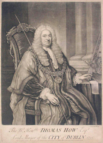 The Rt. Honble. Thomas How Esqr. Lord Mayor of the City of Dublin 1733.